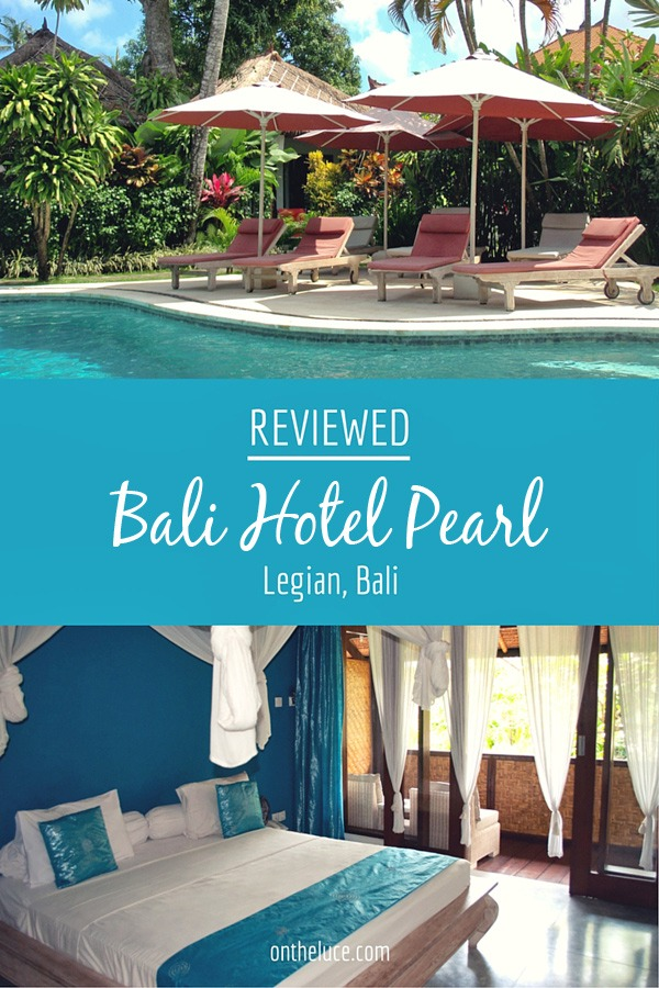 Bali Hotel Pearl in Legian, Bali, reviewed – On the Luce travel blog