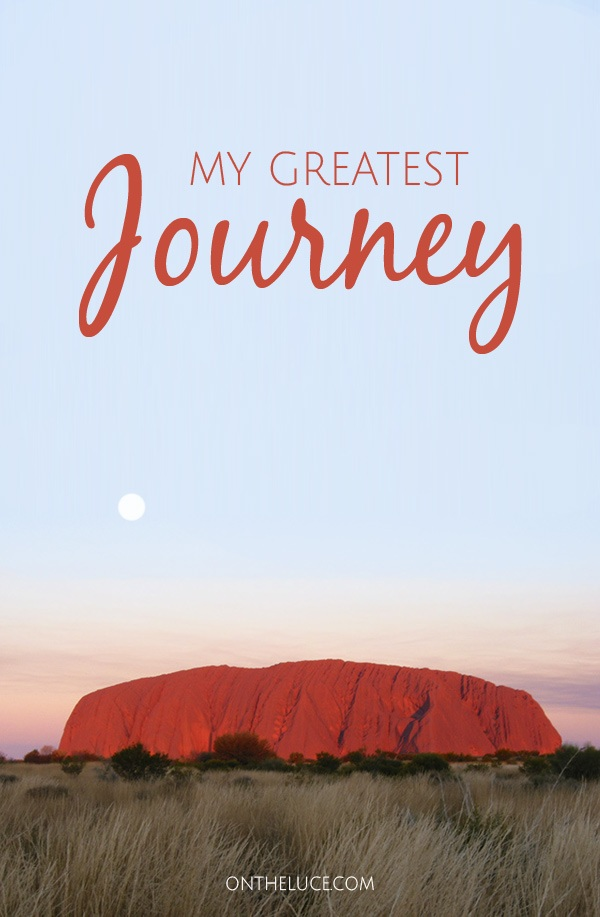 My greatest journey – On the Luce travel blog