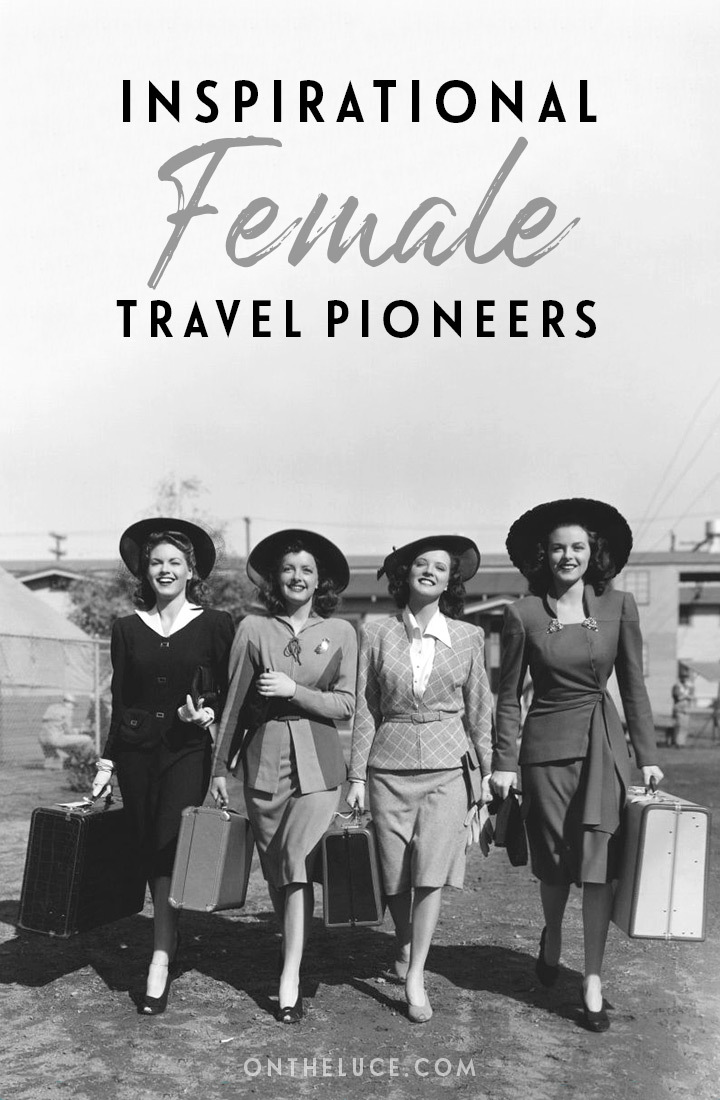 Celebrating four inspirational female travel pioneers who took on society's expectations as well as their own fears to explore the world in their own way. #pioneers #female #women #internationalwomensday