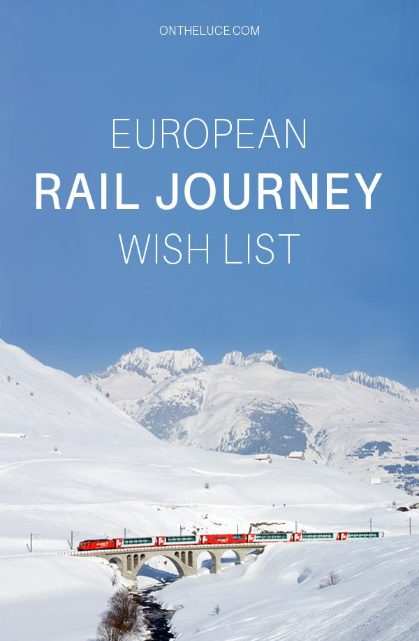 My European rail journey wishlist, featuring some of the continent's most spectacular train trips, from the Scottish Highlands to the Swiss Alps – ontheluce.com