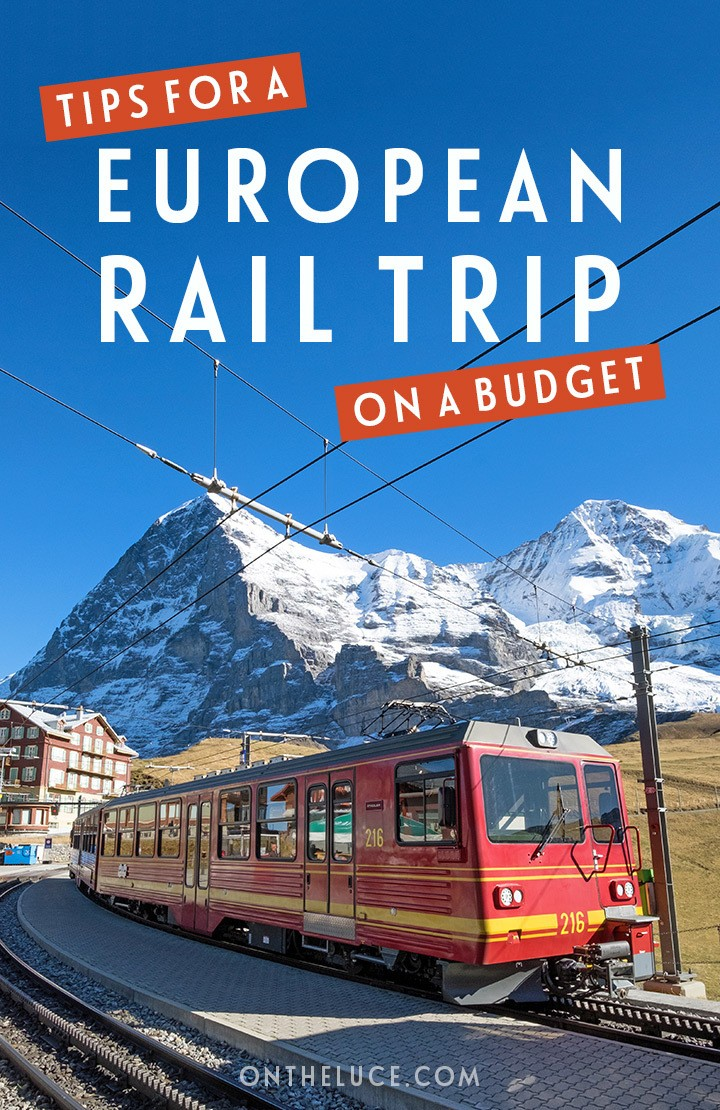 Tips for planning a train trip across Europe on a budget – from route planning to European rail passes, scenic trips to money-saving and packing tips #traintravel #Interrail #rail #budget
