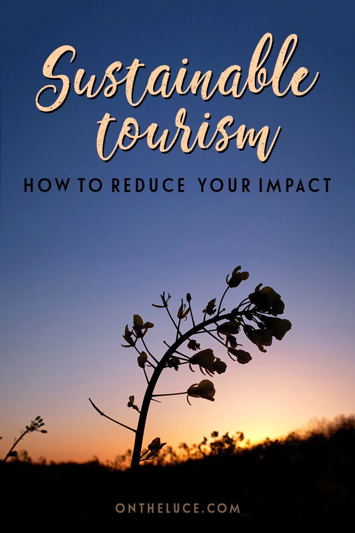 What is sustainable tourism and why is it important? Tips for reducing your impact on the environment and culture of a destination when you travel.