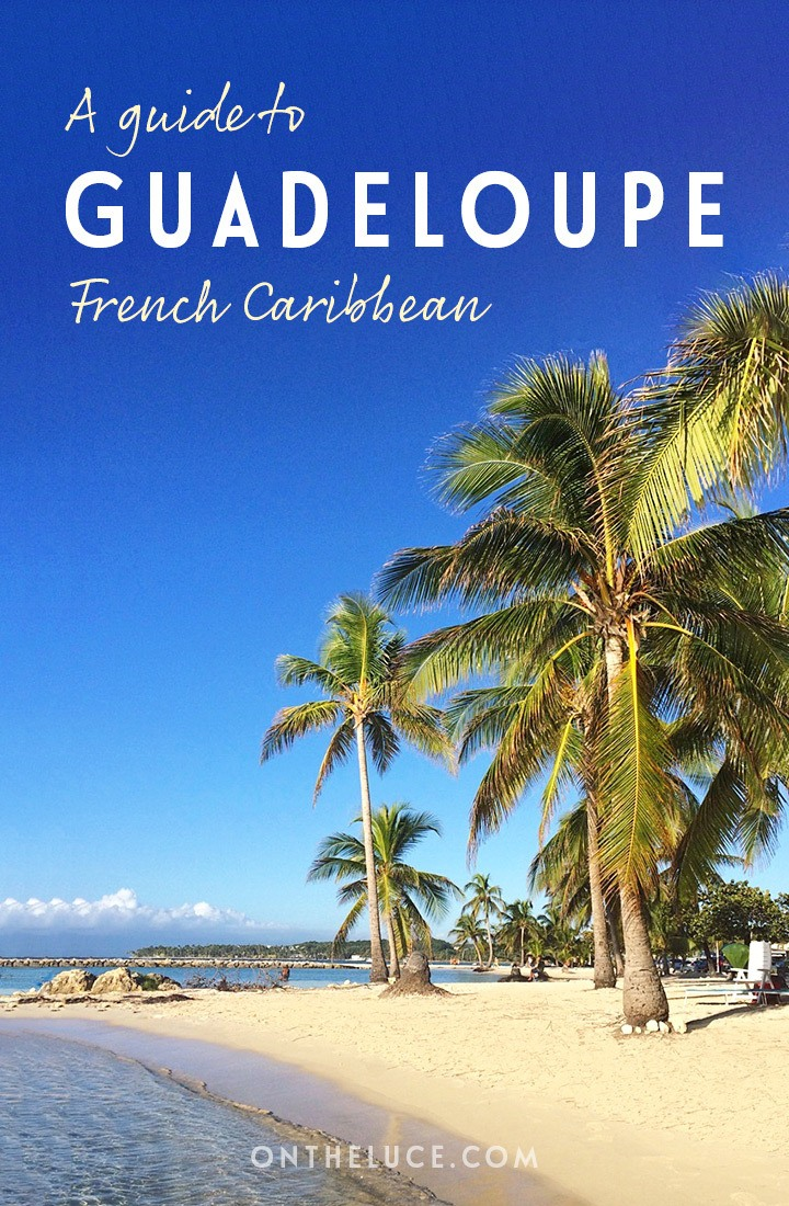 A guide to Guadeloupe in the French Caribbean: What to see, do, eat, how to get there and where to stay on this beautiful island #Guadeloupe #Gwada #Caribbean #DeathinParadise #Antilles