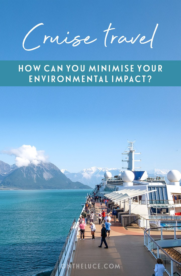 How can we minimise our cruise environmental impact? Tips for choosing the most sustainable cruise line and things you can do to help on board ship. #cruise #cruisetravel #sustainability
