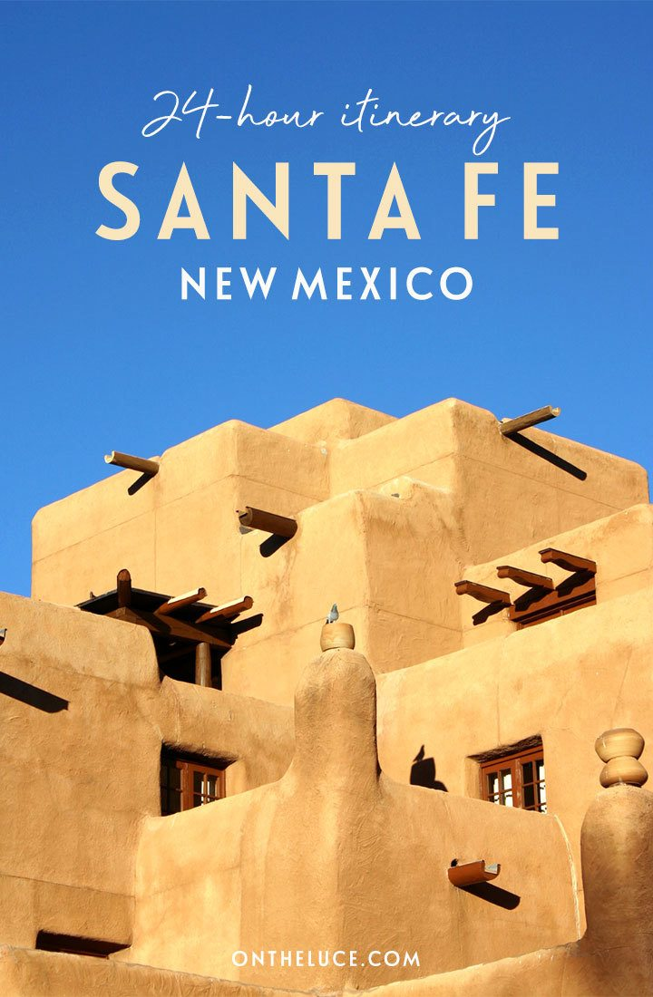 How to spend one day in Santa Fe, New Mexico, a 24-hour itinerary of art, culture, history, food and drink in this laid-back 'city different' | Things to do in Santa Fe | Santa Fe itinerary | Santa Fe New Mexico | Southwest USA